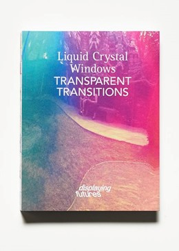 Abbildung von Henschel / Frenzl / Merck KGaA | Liquid Crystal Windows - Transparent Transitions (displaying futures) | 2017