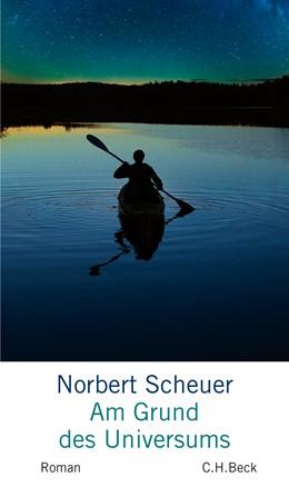 Abbildung von Scheuer, Norbert | Am Grund des Universums | 1. Auflage | 2017 | beck-shop.de