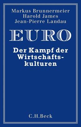 Abbildung von Brunnermeier, Markus K./ James, Harold / Landau, Jean-Pierre | Euro | 2018 | Der Kampf der Wirtschaftskultu...