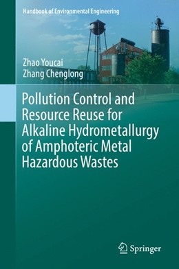 Abbildung von Youcai / Chenglong | Pollution Control and Resource Reuse for Alkaline Hydrometallurgy of Amphoteric Metal Hazardous Wastes | 2017