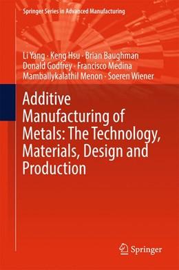 Abbildung von Yang / Hsu / Baughman | Additive Manufacturing of Metals: The Technology, Materials, Design and Production | 2017