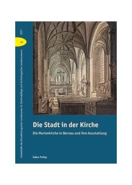 Abbildung von Drachenberg | Die Stadt in der Kirche | 2017 | Die Marienkirche in Bernau und...