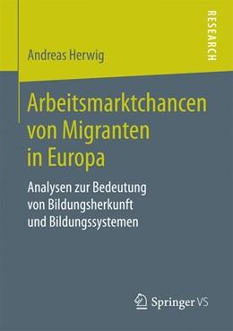Abbildung von Herwig | Arbeitsmarktchancen von Migranten in Europa | 2017 | Analysen zur Bedeutung von Bil...