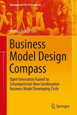 Abbildung von Yun | Business Model Design Compass | 2017 | Open Innovation Funnel to Schu...