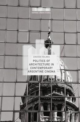 Abbildung von Holmes | Politics of Architecture in Contemporary Argentine Cinema | 2017