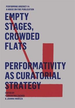 Abbildung von Malzacher / Warsza   Empty Stages, Crowded Flats - Peformativity As Curatorial Strategy   2017   Performing Urgency IV