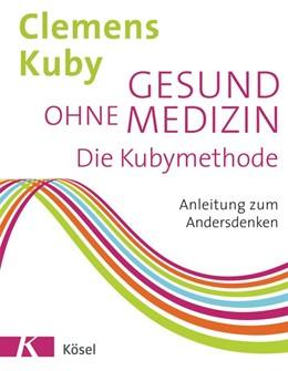 Abbildung von Kuby | Gesund ohne Medizin | 1. Auflage | 2017 | beck-shop.de