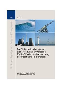 Abbildung von Jäkel | Die Sicherheitsleistung zur Sicherstellung der Vorsorge für die Wiedernutzbarmachung der Oberfläche im Bergrecht | 1. Auflage | 2017 | beck-shop.de