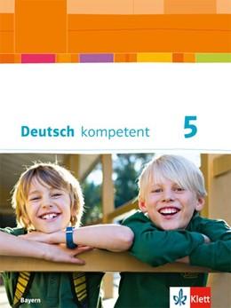 Abbildung von deutsch.kompetent. Schülerbuch mit Onlineangebot 5. Ausgabe Bayern ab 2017 | 1. Auflage | 2017 | beck-shop.de
