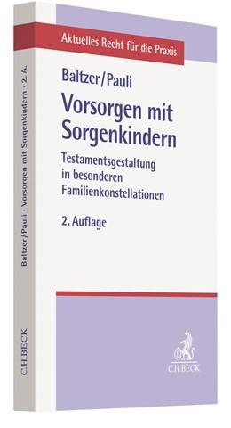 Abbildung von Baltzer / Pauli | Vorsorgen mit Sorgenkindern | 2. Auflage | 2019 | Testamentsgestaltung in besond...