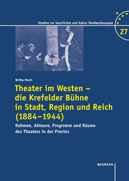 Abbildung von Marzi | Theater im Westen - die Krefelder Bühne in Stadt, Region und Reich (1884-1944) | 2017 | Rahmen, Akteure, Programm und ...