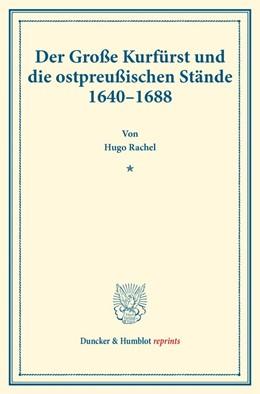 Abbildung von Rachel | Der Große Kurfürst und die ostpreußischen Stände 1640–1688. | 1. Auflage | 2017 | beck-shop.de