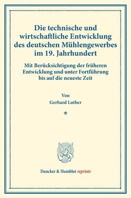 Abbildung von Luther | Die technische und wirtschaftliche Entwicklung des deutschen Mühlengewerbes im 19. Jahrhundert. | 1. Auflage | 2017 | beck-shop.de