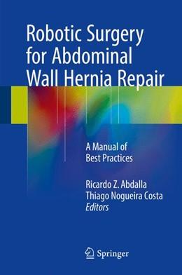 Abbildung von Abdalla / Costa | Robotic Surgery for Abdominal Wall Hernia Repair | 1st ed. 2018 | 2017 | A Manual of Best Practices