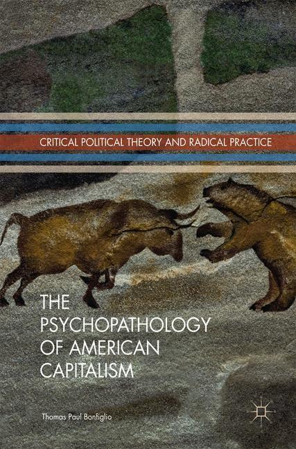 Abbildung von Bonfiglio   The Psychopathology of American Capitalism   1st ed. 2017   2017