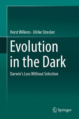 Abbildung von Wilkens / Strecker | Evolution in the Dark | 1st ed. 2017 | 2017 | Darwin's Loss Without Selectio...