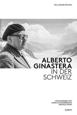 Abbildung von Meyer / De Benedictis | Alberto Ginastera in der Schweiz | 2017 | Essays und Dokumente