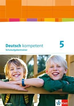 Abbildung von deutsch.kompetent. Schulaufgabentrainer 5. Ausgabe Bayern ab 2017 | 1. Auflage | 2017 | beck-shop.de