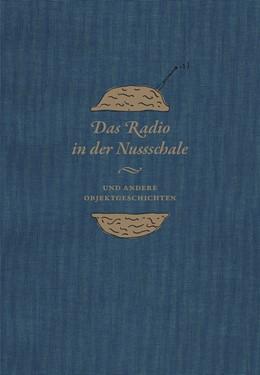 Abbildung von Didczuneit | Das Radio in der Nussschale und andere Objektgeschichten | 2017 | Aus den Sammlungen der Museums...