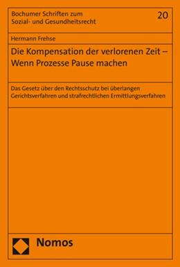 Abbildung von Frehse | Die Kompensation der verlorenen Zeit - Wenn Prozesse Pause machen | 2017 | Das Gesetz über den Rechtsschu...