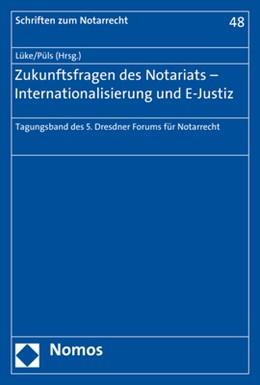Abbildung von Lüke / Püls (Hrsg.)   Zukunftsfragen des Notariats - Internationalisierung und E-Justiz   1. Auflage   2017   48   beck-shop.de
