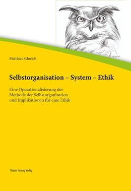 Abbildung von Schmidt | Selbstorganisation – System – Ethik | 2017 | Eine Operationalisierung der M...