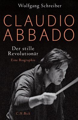 Abbildung von Schreiber, Wolfgang | Claudio Abbado | 2019 | Der stille Revolutionär