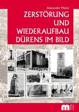 Abbildung von Mainz | Zerstörung und Wiederaufbau Dürens im Bild | 4., verbesserte Auflage | 2017