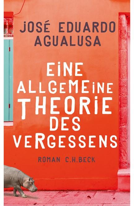 Cover: José Eduardo Agualusa, Eine allgemeine Theorie des Vergessens
