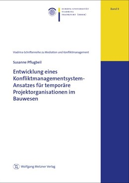 Abbildung von Pflugbeil | Entwicklung eines Konfliktmanagementsystem-Ansatzes für temporäre Projektorganisationen im Bauwesen | 1. Auflage | 2017 | Band 9 | beck-shop.de