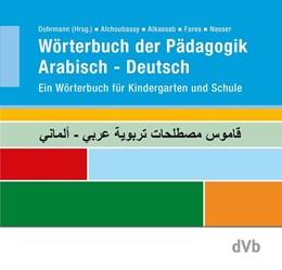 Abbildung von Alchoubassy / Dohrmann   Wörterbuch der Pädagogik Arabisch - Deutsch   1. Auflage   2017   beck-shop.de