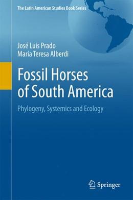 Abbildung von Prado / Alberdi | Fossil Horses of South America | 2017 | Phylogeny, Systemics and Ecolo...