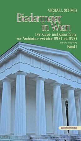 Abbildung von Schmid | Biedermeier in Wien | 1. Auflage | 2017 | Der Kunst- und Kulturführer zu...