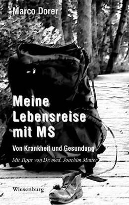 Abbildung von Dorer | Meine Lebensreise mit MS - Von Krankheit und Gesundung | 1. Auflage | 2017 | Mit Tipps von Dr. med. Joachim...