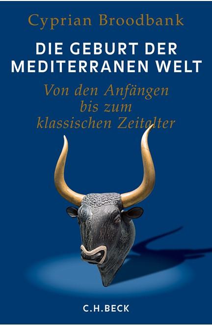 Cover: Cyprian Broodbank, Die Geburt der mediterranen Welt