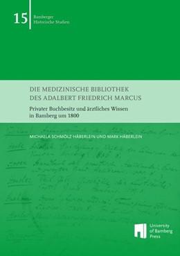 Abbildung von Schmölz-Häberlein / Häberlein | Die medizinische Bibliothek des Adalbert Friedrich Marcus | 2016 | Privater Buchbesitz und ärztli...