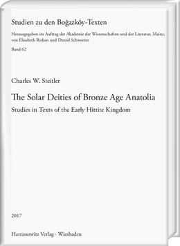 Abbildung von Steitler   The Solar Deities of Bronze Age Anatolia   2017   Studies in Texts of the Early ...