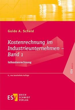 Abbildung von Scheld | Kostenrechnung im Industrieunternehmen – Band 1 | 6., neu bearbeitete Auflage. 2017 | 2017 | Istkostenrechnung