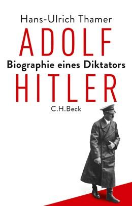 Abbildung von Thamer, Hans-Ulrich | Adolf Hitler | 1. Auflage | 2018 | beck-shop.de