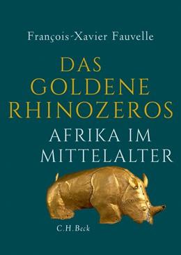 Abbildung von Fauvelle, François-Xavier | Das goldene Rhinozeros | 1. Auflage | 2017 | beck-shop.de