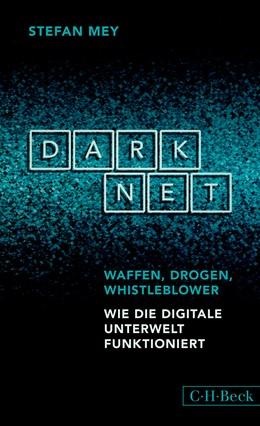 Abbildung von Mey, Stefan | Darknet | 2., aktualisierte Auflage | 2018 | Waffen, Drogen, Whistleblower | 6288