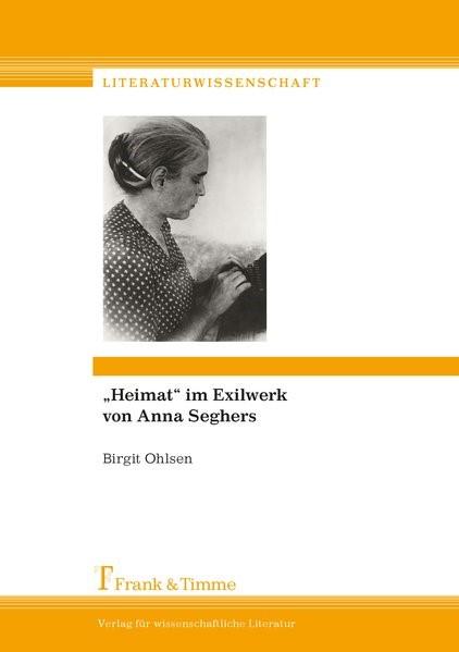 """""""Heimat"""" im Exilwerk von Anna Seghers   Ohlsen, 2017   Buch (Cover)"""