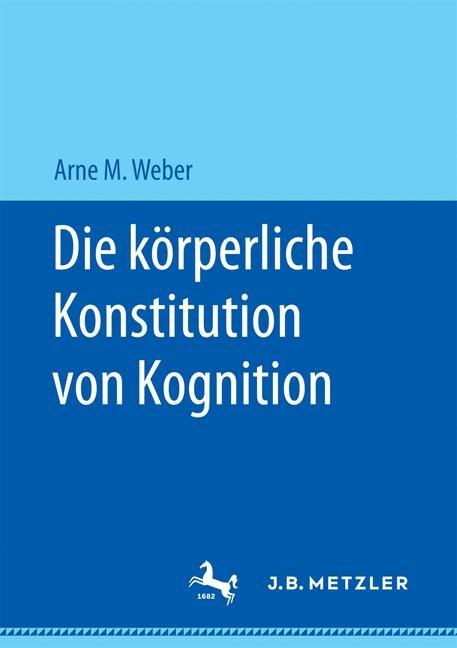 Die körperliche Konstitution von Kognition | Weber | 1. Auflage., 2017 | Buch (Cover)