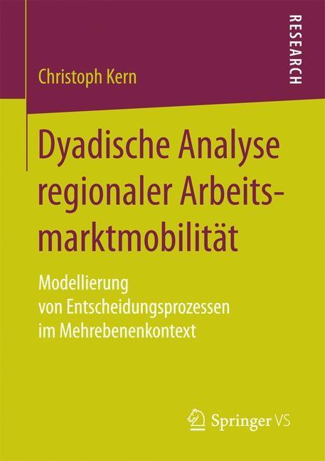 Dyadische Analyse regionaler Arbeitsmarktmobilität   Kern   1. Auflage., 2017   Buch (Cover)