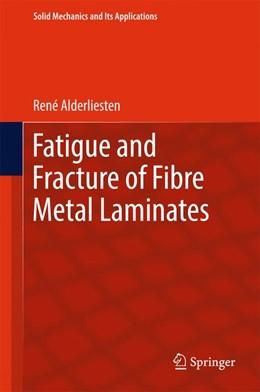 Abbildung von Alderliesten | Fatigue and Fracture of Fibre Metal Laminates | 1. Auflage | 2017 | beck-shop.de