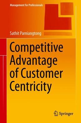 Abbildung von Parniangtong | Competitive Advantage of Customer Centricity | 1. Auflage | 2017 | beck-shop.de