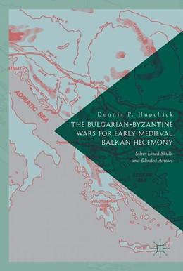 Abbildung von P. Hupchick | The Bulgarian-Byzantine Wars for Early Medieval Balkan Hegemony | 1. Auflage | 2017 | beck-shop.de