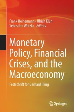 Abbildung von Heinemann / Klüh | Monetary Policy, Financial Crises, and the Macroeconomy | 1. Auflage | 2017 | beck-shop.de