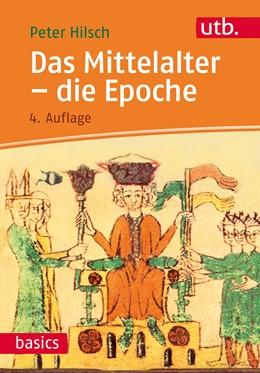 Abbildung von Hilsch   Das Mittelalter - die Epoche   4., aktualisierte und erweiterte Auflage   2017