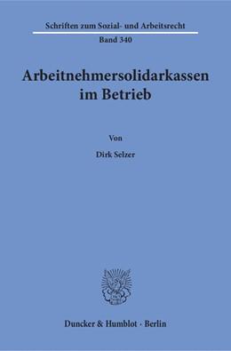 Abbildung von Selzer | Arbeitnehmersolidarkassen im Betrieb | 1. Auflage | 2017 | beck-shop.de